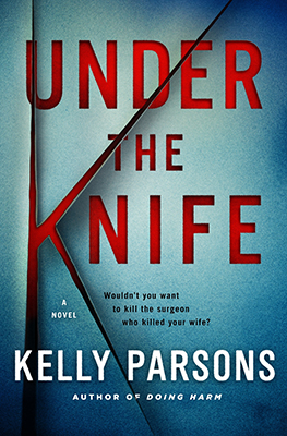"This book cover image released by St. Martin's Press shows ""Under the Knife,"" a novel by Kelly Parsons. (St. Martin's Press via AP)"